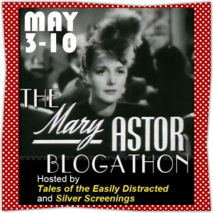 This post is featured as a contribution to the Mary Astor Blogathon as part of the eight day celebration of Mary Astor's Birthday.  Click here to check out some other great contributions and tributes to this blogathon.